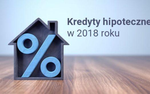 Kredyty hipoteczne w 2018 roku